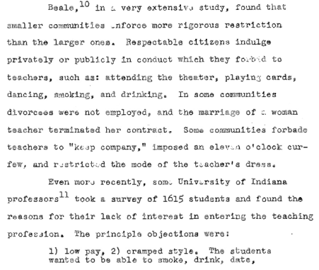 "This study from 1951 found that one of the main reasons students didn't want to become teachers was ""cramped style."" (A Study of Professional Hazards Faced by Teachers New to the School Communities in Which They Are to Teach with Suggestions for Meeting Such Hazards, Mary Cleveland Hubbard)"