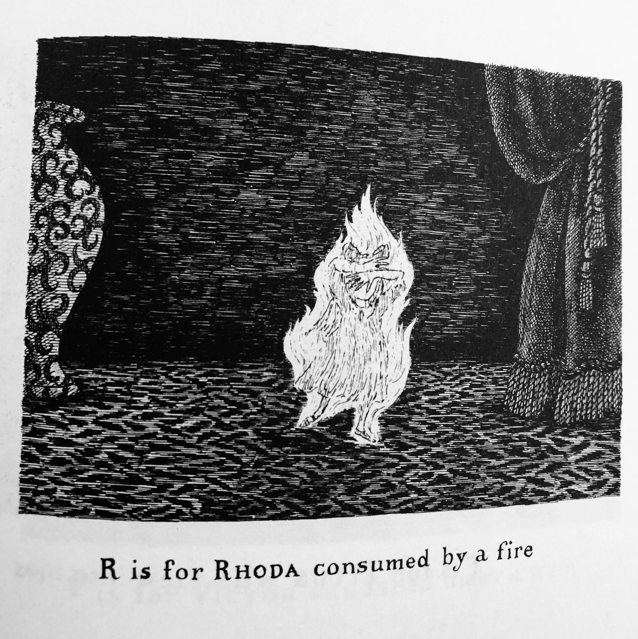 "Black and white illustration taken from ""The Gashlycrumb Tinies"" of a little girl surrounded by a large flame in an otherwise dark room. It is captioned ""R is for Rhoda consumed by a fire."""